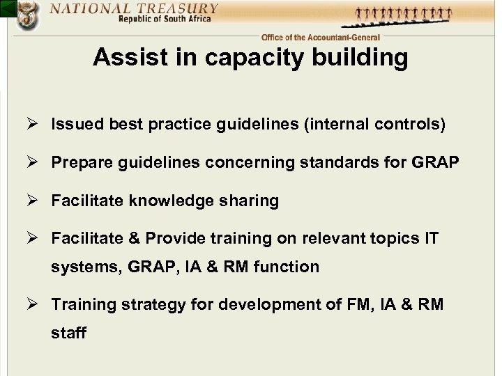 Assist in capacity building Ø Issued best practice guidelines (internal controls) Ø Prepare guidelines