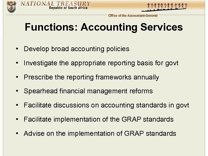 Functions: Accounting Services • Develop broad accounting policies • Investigate the appropriate reporting basis