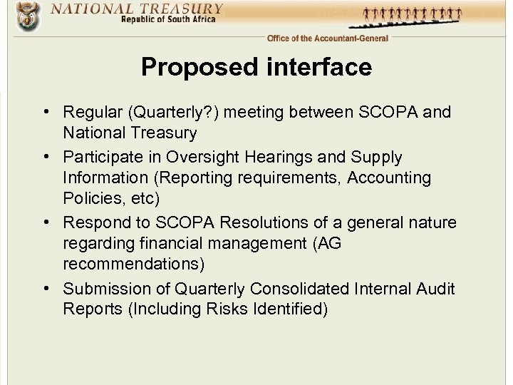Proposed interface • Regular (Quarterly? ) meeting between SCOPA and National Treasury • Participate