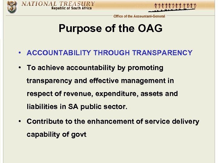 Purpose of the OAG • ACCOUNTABILITY THROUGH TRANSPARENCY • To achieve accountability by promoting