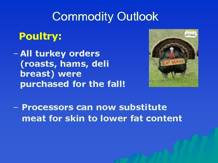 Commodity Outlook Poultry: – All turkey orders (roasts, hams, deli breast) were purchased for