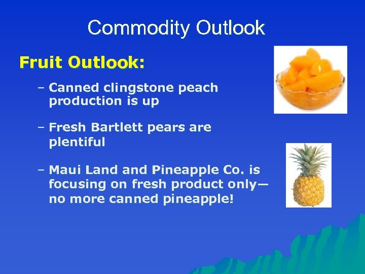 Commodity Outlook Fruit Outlook: – Canned clingstone peach production is up – Fresh Bartlett