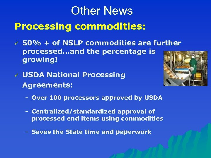 Other News Processing commodities: ü 50% + of NSLP commodities are further processed…and the