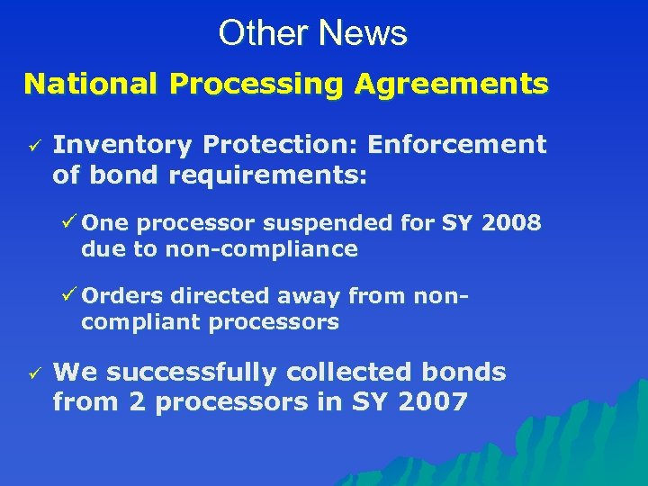 Other News National Processing Agreements ü Inventory Protection: Enforcement of bond requirements: ü One