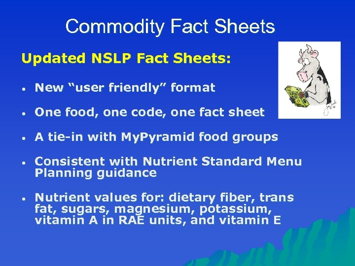 """Commodity Fact Sheets Updated NSLP Fact Sheets: • New """"user friendly"""" format • One"""