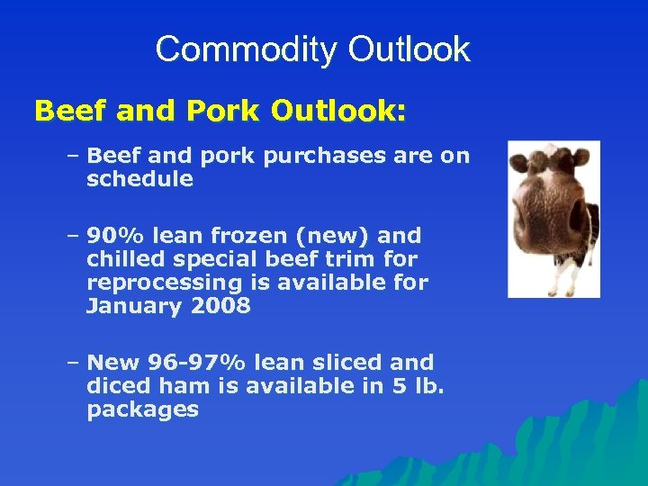 Commodity Outlook Beef and Pork Outlook: – Beef and pork purchases are on schedule