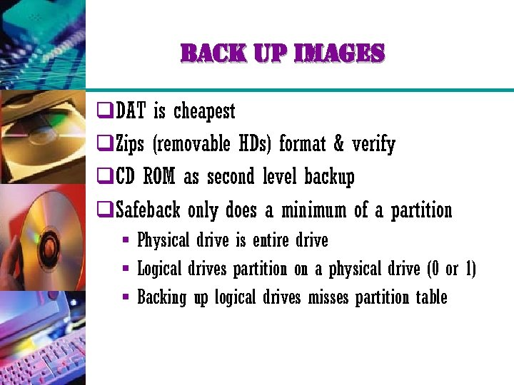 back up images q. DAT is cheapest q. Zips (removable HDs) format & verify