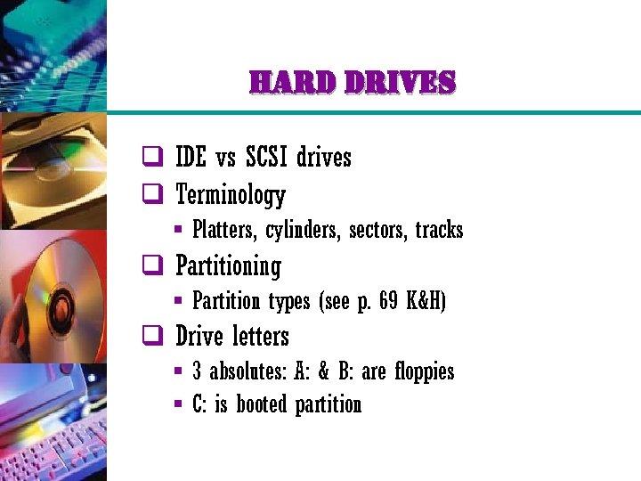 hard drives q IDE vs SCSI drives q Terminology § Platters, cylinders, sectors, tracks