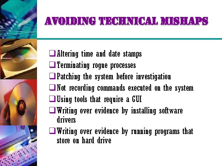 avoiding technical mishaps q Altering time and date stamps q Terminating rogue processes q