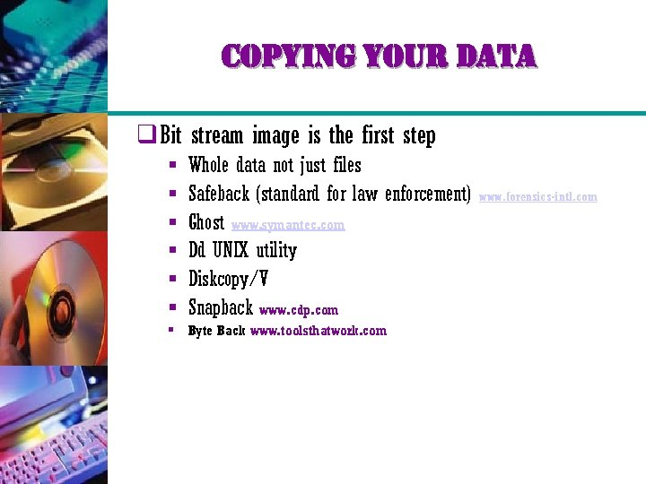 copying your data q Bit stream image is the first step § § §