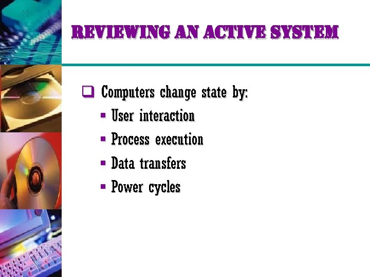reviewing an active system q Computers change state by: § User interaction § Process