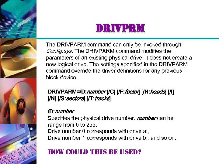 drivprm The DRIVPARM command can only be invoked through Config. sys. The DRIVPARM command