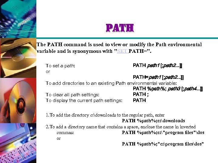 path The PATH command is used to view or modify the Path environmental variable