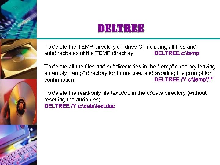 deltree To delete the TEMP directory on drive C, including all files and subdirectories