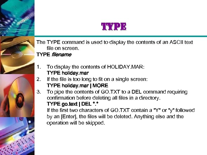 type The TYPE command is used to display the contents of an ASCII text