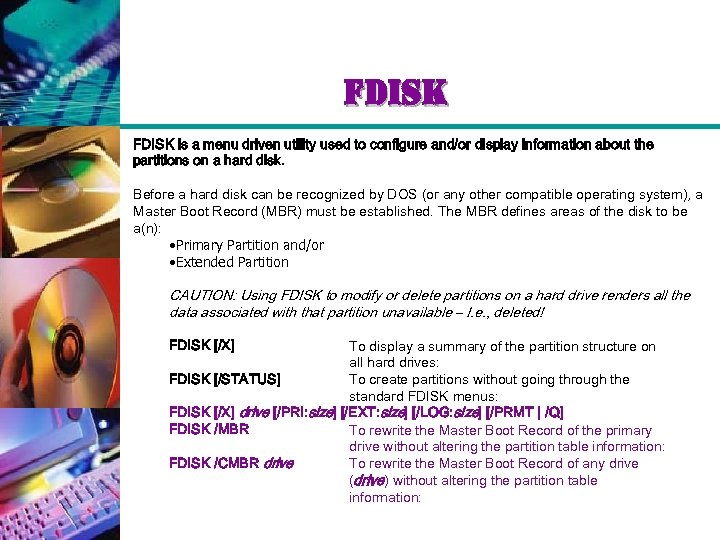 fdisk FDISK is a menu driven utility used to configure and/or display information about