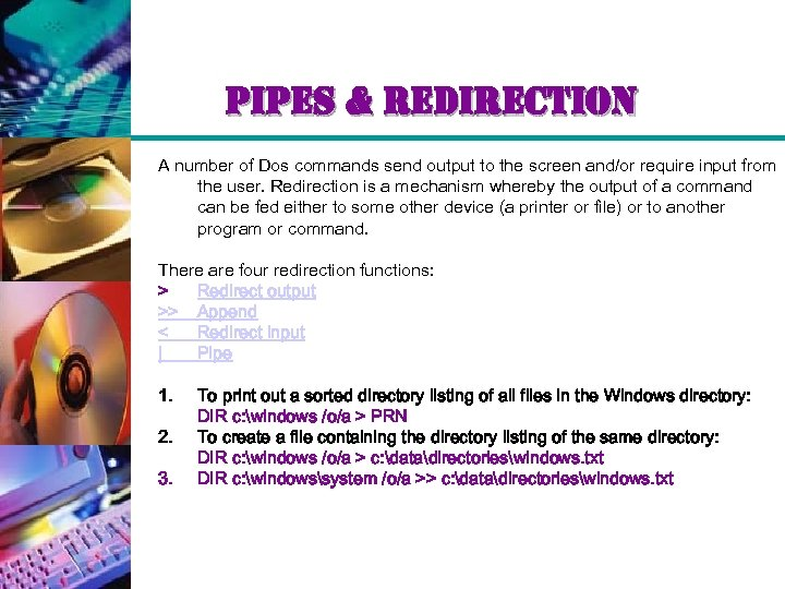 pipes & redirection A number of Dos commands send output to the screen and/or