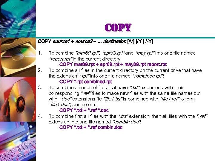 copy COPY source 1 + source 2 +. . . destination [/V] [/Y |
