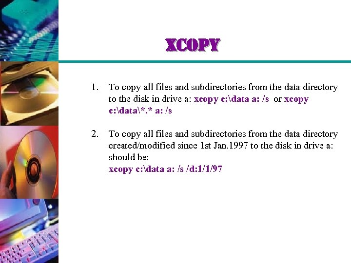 xcopy 1. To copy all files and subdirectories from the data directory to the
