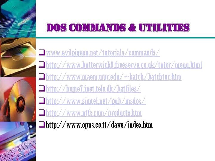 dos commands & utilities q www. evilpigeon. net/tutorials/commands/ q http: //www. butterwick 0. freeserve.