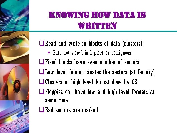 knowing how data is written q Read and write in blocks of data (clusters)