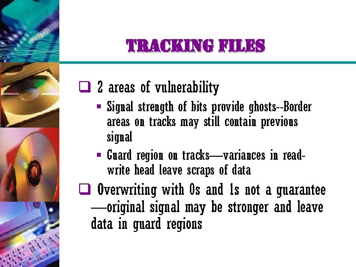 tracking files q 2 areas of vulnerability § Signal strength of bits provide ghosts--Border