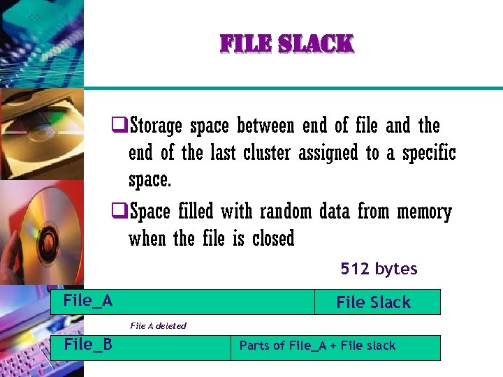 file slack q. Storage space between end of file and the end of the