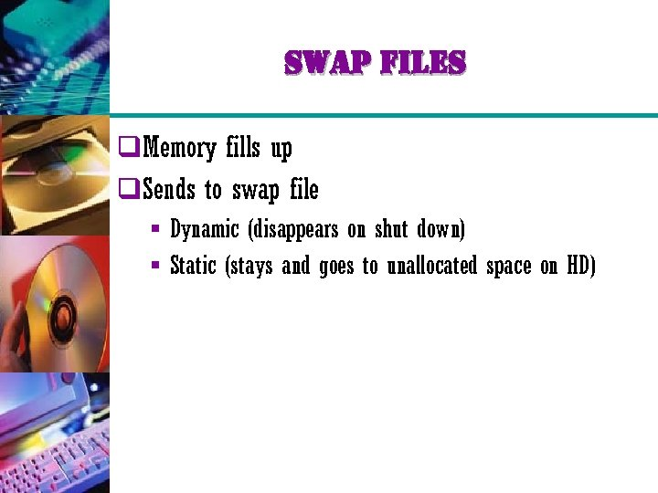 swap files q. Memory fills up q. Sends to swap file § Dynamic (disappears