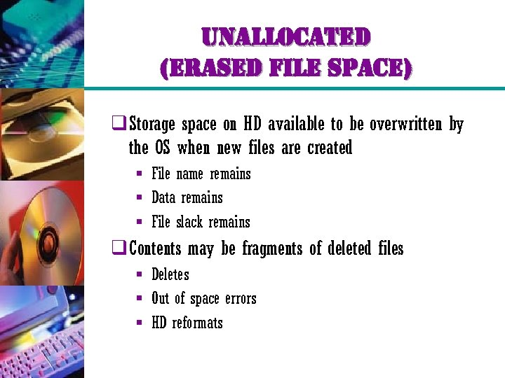 unallocated (erased file space) q Storage space on HD available to be overwritten by