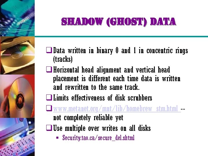 shadow (ghost) data q Data written in binary 0 and 1 in concentric rings