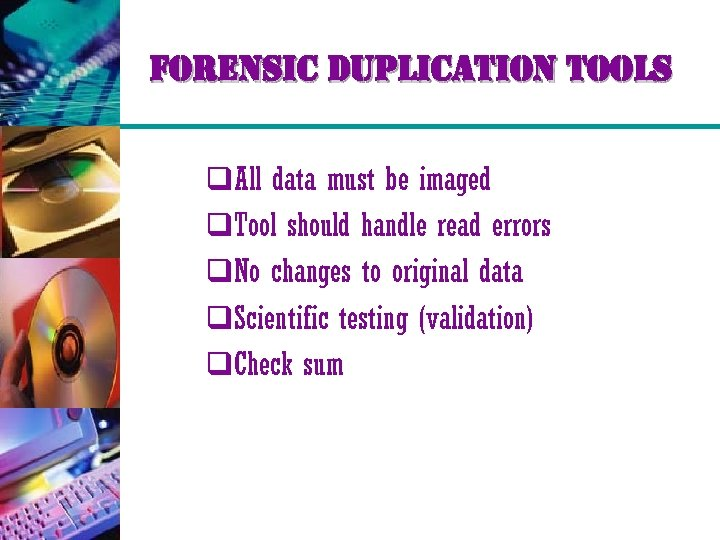 forensic duplication tools q. All data must be imaged q. Tool should handle read