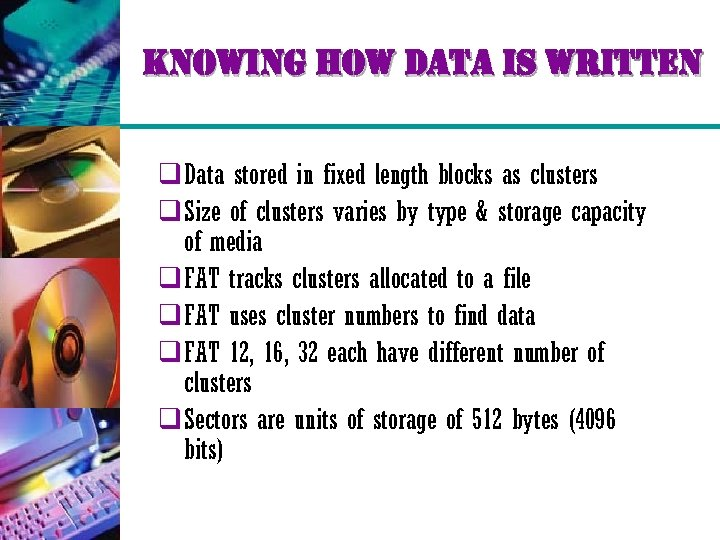 knowing how data is written q Data stored in fixed length blocks as clusters