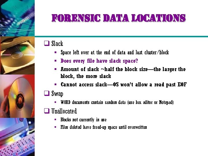 forensic data locations q Slack § Space left over at the end of data