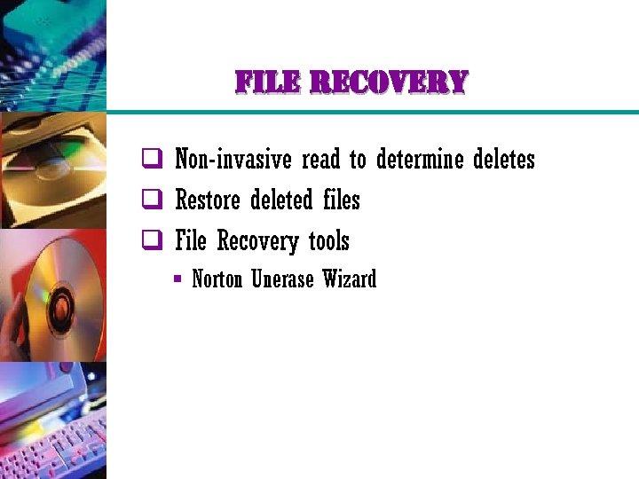 file recovery q Non-invasive read to determine deletes q Restore deleted files q File