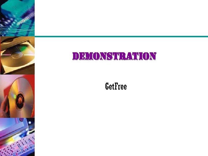 demonstration Get. Free