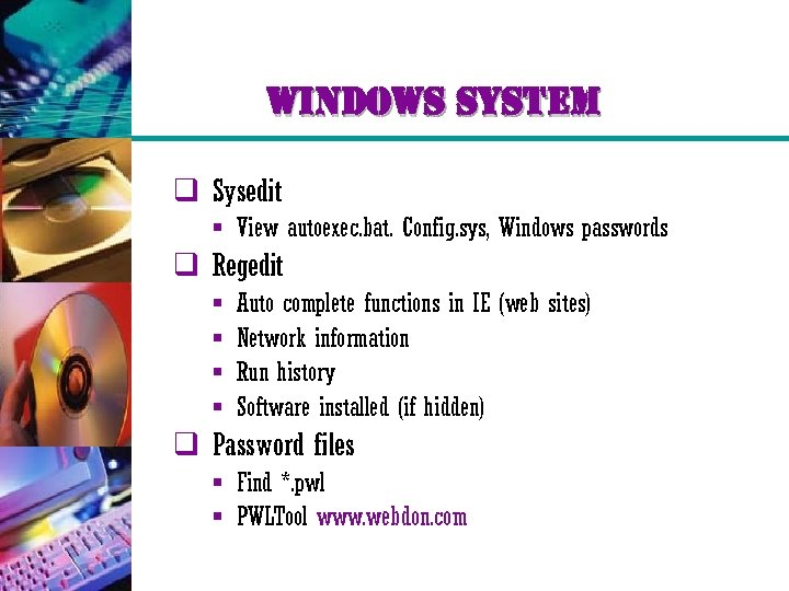 windows system q Sysedit § View autoexec. bat. Config. sys, Windows passwords q Regedit