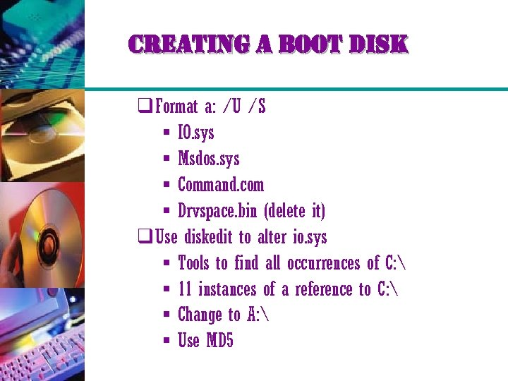creating a boot disk q Format a: /U /S § IO. sys § Msdos.
