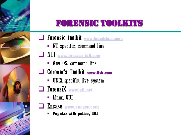 forensic toolkits q Forensic toolkit www. foundstone. com § NT specific, command line q