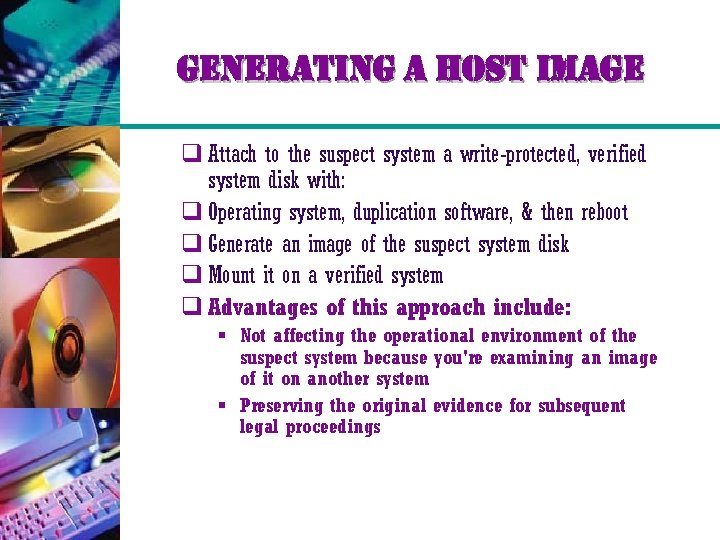 generating a host image q Attach to the suspect system a write-protected, verified system