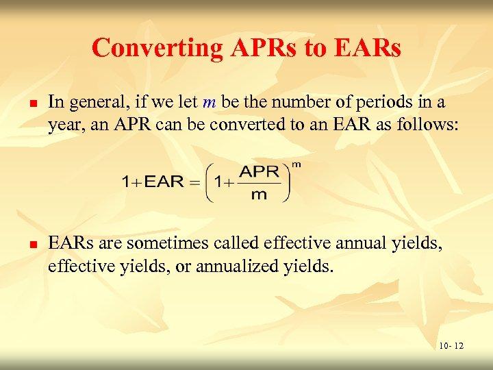 Converting APRs to EARs n n In general, if we let m be the