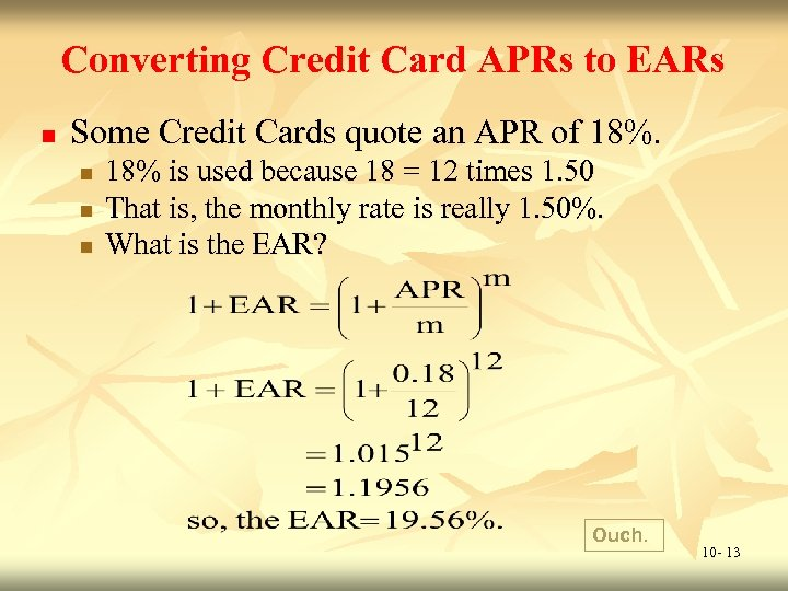 Converting Credit Card APRs to EARs n Some Credit Cards quote an APR of