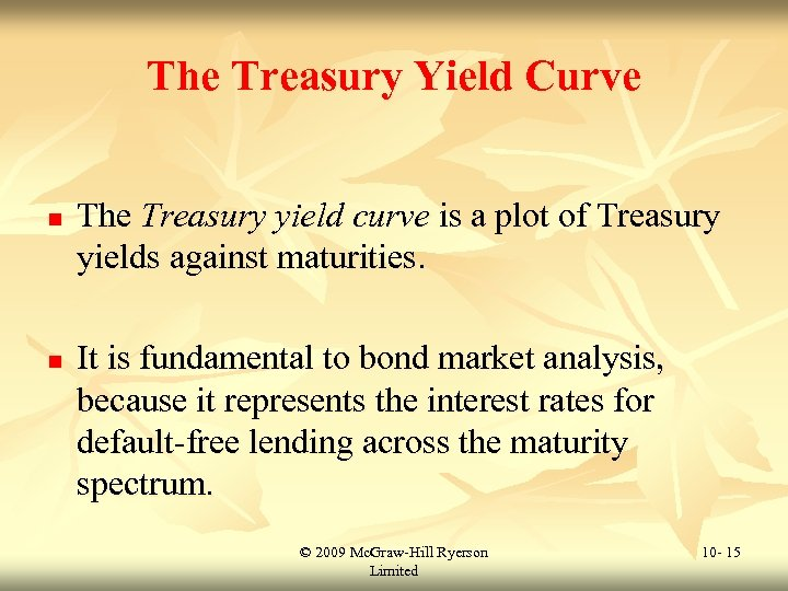 The Treasury Yield Curve n n The Treasury yield curve is a plot of