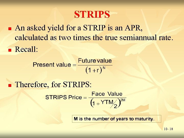 STRIPS n An asked yield for a STRIP is an APR, calculated as two