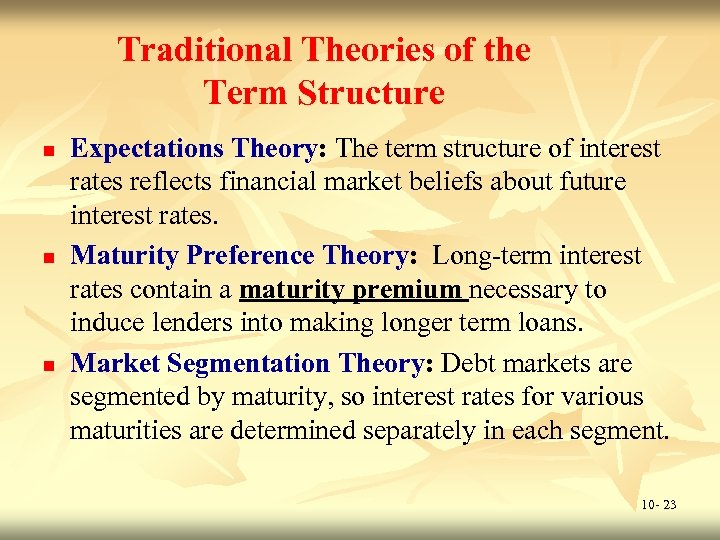 Traditional Theories of the Term Structure n n n Expectations Theory: The term structure