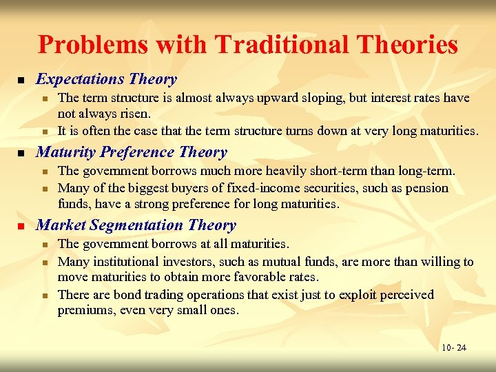 Problems with Traditional Theories n Expectations Theory n n n Maturity Preference Theory n