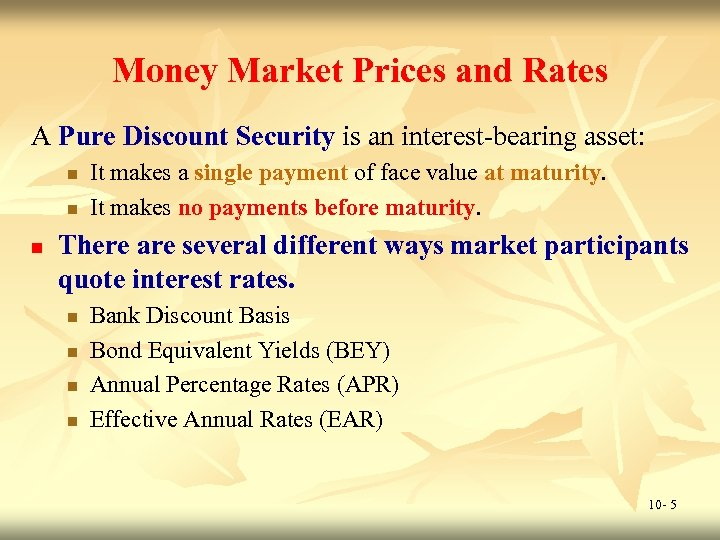 Money Market Prices and Rates A Pure Discount Security is an interest-bearing asset: n