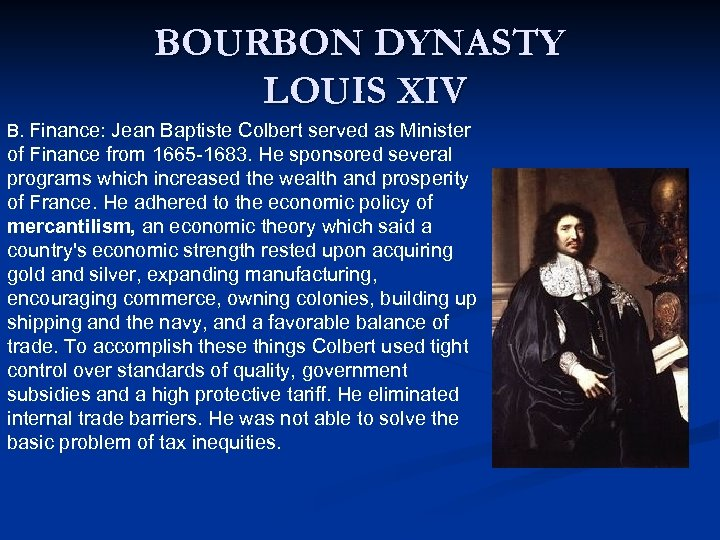 BOURBON DYNASTY LOUIS XIV B. Finance: Jean Baptiste Colbert served as Minister of Finance