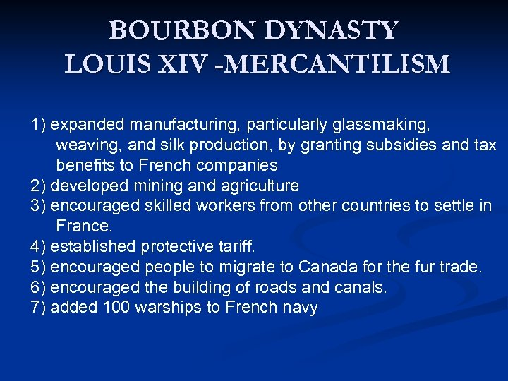 BOURBON DYNASTY LOUIS XIV -MERCANTILISM 1) expanded manufacturing, particularly glassmaking, weaving, and silk production,