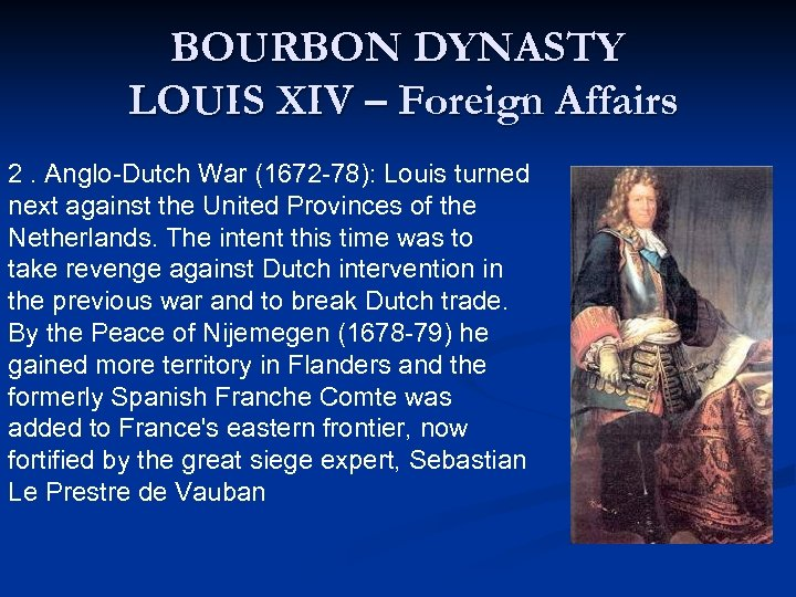 BOURBON DYNASTY LOUIS XIV – Foreign Affairs 2. Anglo-Dutch War (1672 -78): Louis turned
