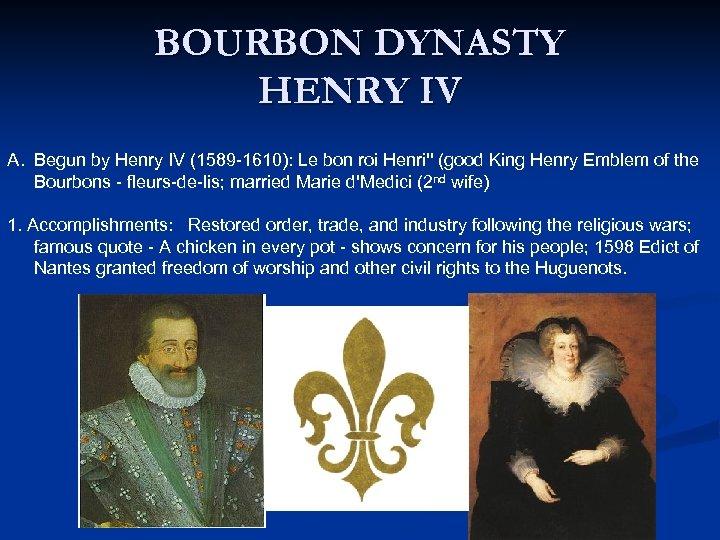 BOURBON DYNASTY HENRY IV A. Begun by Henry IV (1589 -1610): Le bon roi